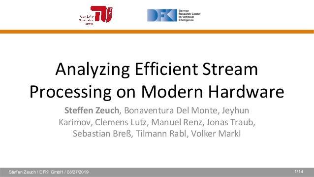 Steffen Zeuch / DFKI GmbH / 08/27/2019 1/14 Analyzing Efficient Stream Processing on Modern Hardware Steffen Zeuch, Bonave...