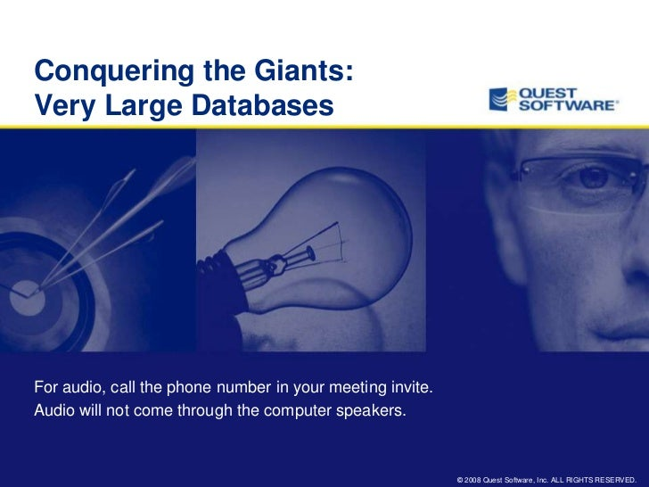Conquering the Giants:Very Large Databases<br />For audio, call the phone number in your meeting invite.<br />Audio will n...