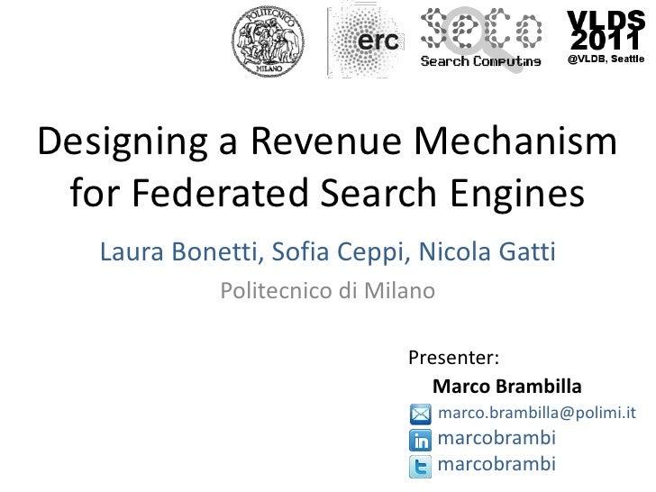 Designing a Revenue Mechanismfor Federated Search Engines<br />Laura Bonetti, Sofia Ceppi, Nicola Gatti<br />Politecnico d...