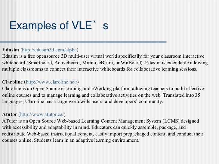 virtual learning environment essay Blackboard is a web-based virtual learning environment developed in america with the aim of allowing tutors to make their own course or module using a password, students can access blackboard courses from any location with a connection to the internet, allowing them to undertake independent learning at their own pace and time.