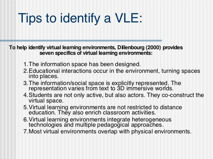 what is virtual learning environment A virtual learning environment (vle) is an online space that is used to support learning and related administrative processes there are a range of different vles .