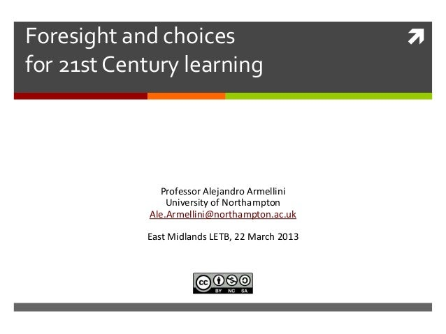 Foresight and choices                           for 21st Century learning               Professor Alejandro Armellini    ...