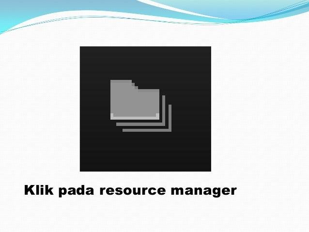 Klik pada resource manager