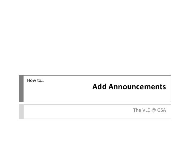 Add Announcements The VLE @ GSA How to…