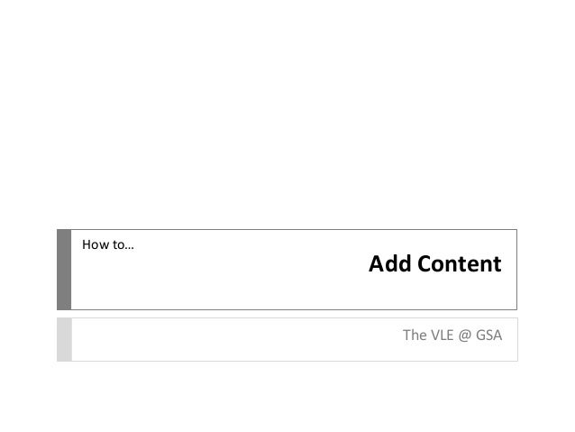 Add Content The VLE @ GSA How to…