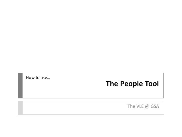 The People Tool The VLE @ GSA How to use…