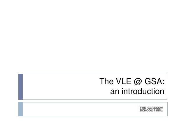 The VLE @ GSA:  an introduction