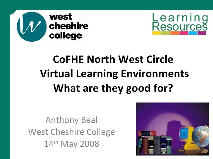 CoFHE North West Circle  Virtual Learning Environments What are they good for?  Anthony Beal West Cheshire College 14 th  ...