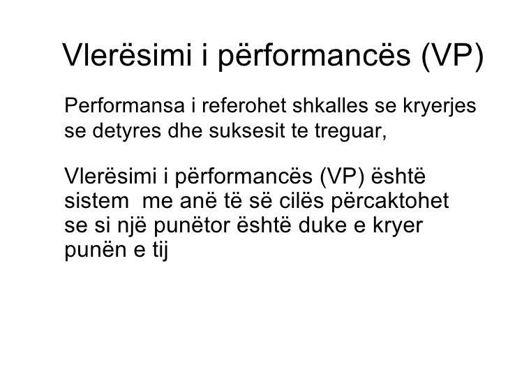 Vlerësimi i përformancës (VP) <ul><li>Performansa i referohet shkalles se kryerjes se detyres dhe suksesit te treguar,  </...