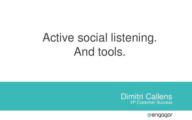 Dimitri Callens VP Customer Success Active social listening. And tools.