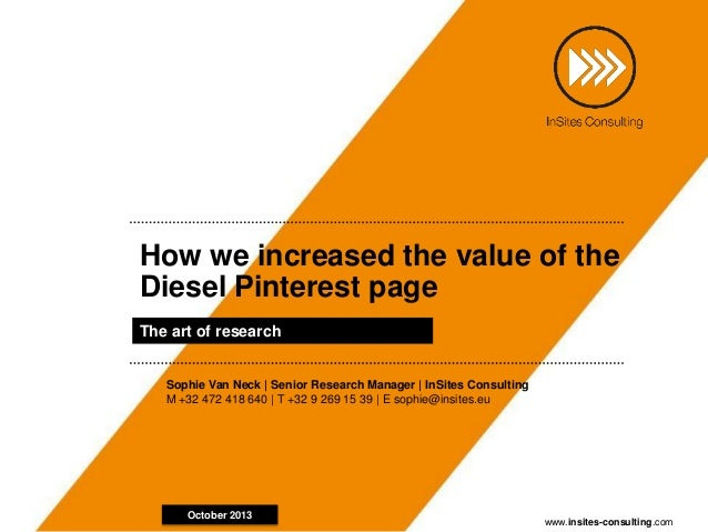 www.insites-consulting.com How we increased the value of the Diesel Pinterest page The art of research October 2013 Sophie...