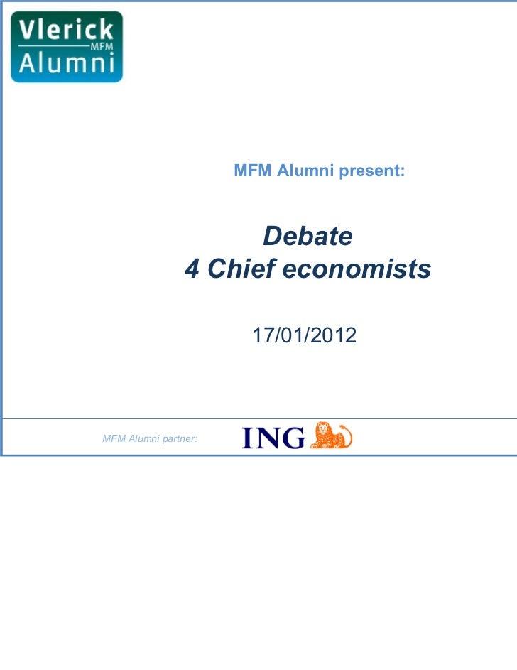 MFM Alumni present:                      Debate                4 Chief economists                       17/01/2012MFM Alum...