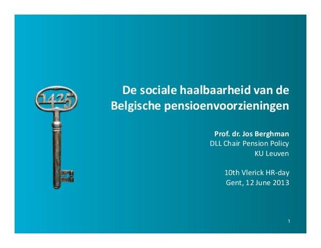 1De sociale haalbaarheid van deBelgische pensioenvoorzieningenProf. dr. Jos BerghmanDLL Chair Pension PolicyKU Leuven10th ...