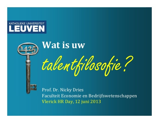 Wat is uwtalentfilosofie?Prof. Dr. Nicky DriesFaculteit Economie en BedrijfswetenschappenVlerick HR Day, 12 juni 2013