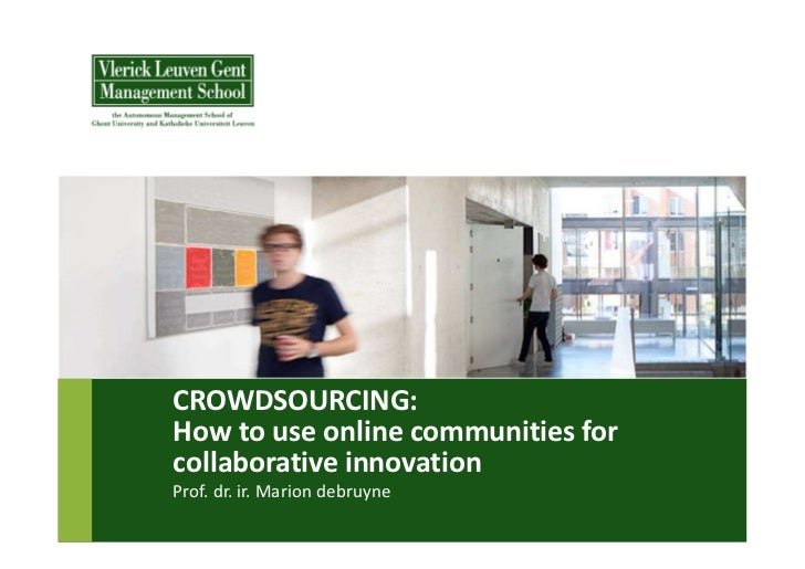CROWDSOURCING:How to use online communities forcollaborative innovationProf. dr. ir. Marion debruyne