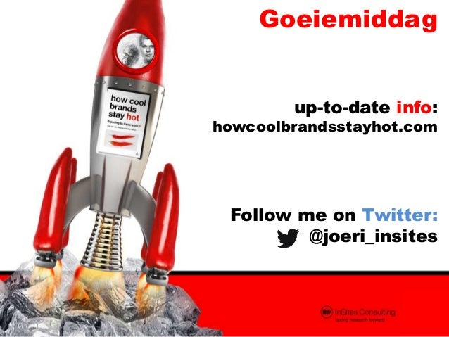Goeiemiddag up-to-date info:  howcoolbrandsstayhot.com  Follow me on Twitter: @joeri_insites