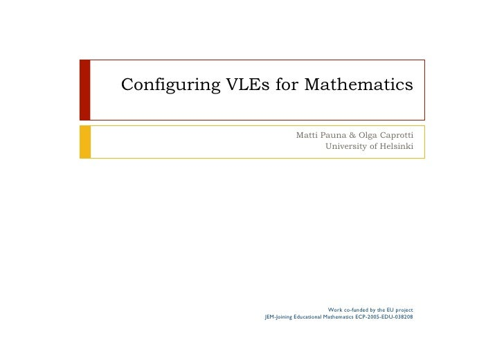Configuring VLEs for Mathematics                            Matti Pauna & Olga Caprotti                                  U...