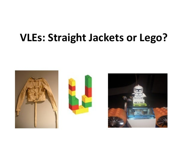 VLEs: Straight Jackets or Lego?