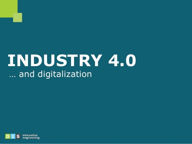 INDUSTRY 4.0 … and digitalization