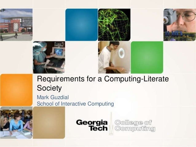 Requirements for a Computing-Literate Society Mark Guzdial School of Interactive Computing