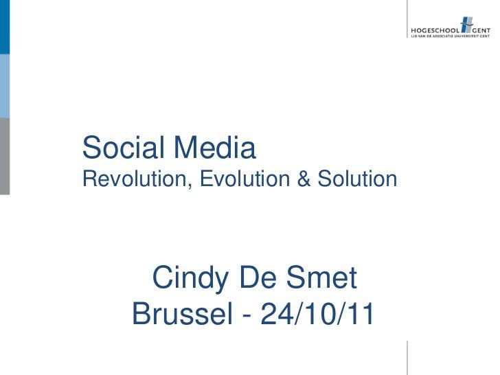 Social MediaRevolution, Evolution & Solution      Cindy De Smet     Brussel - 24/10/11