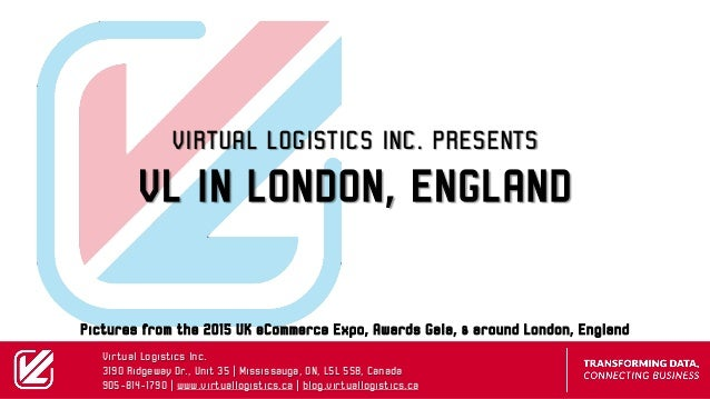 VIRTUAL LOGISTICS INC. PRESENTS VL IN LONDON, ENGLAND Pictures from the 2015 UK eCommerce Expo, Awards Gala, & around Lond...