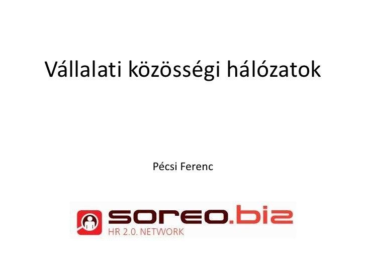 Vállalati közösségi hálózatok<br />Pécsi Ferenc<br />