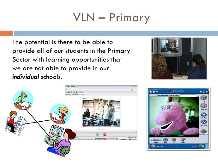VLN – Primary The potential is there to be able to provide all of our students in the Primary Sector with learning opportu...