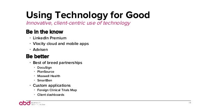 Using Technology for Good Innovative, client-centric use of technology Be in the know • LinkedIn Premium • Vlocity cloud...