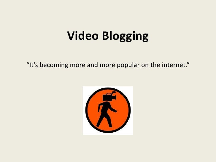 "Video Blogging<br />""It's becoming more and more popular on the internet.""<br />"