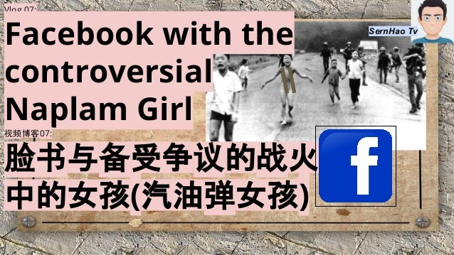 Vlog 07: Facebook with the controversial Naplam Girl 视频博客07: 脸书与备受争议的战火 中的女孩(汽油弹女孩) SernHao Tv