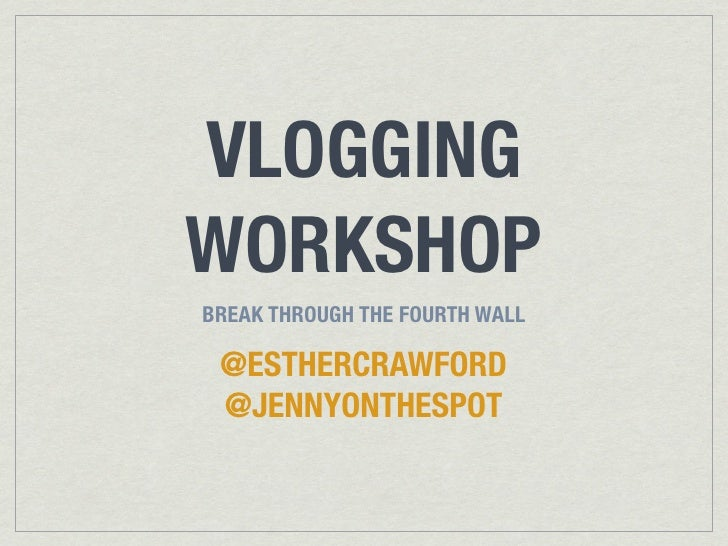 VLOGGINGWORKSHOPBREAK THROUGH THE FOURTH WALL @ESTHERCRAWFORD @JENNYONTHESPOT