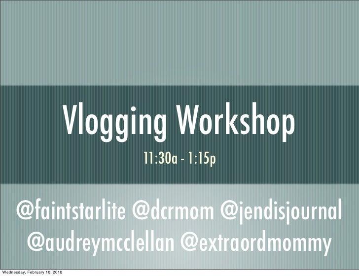 Vlogging Workshop                                     11:30a - 1:15p         @faintstarlite @dcrmom @jendisjournal        ...