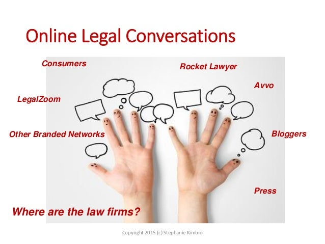 Online Legal Conversations Copyright 2015 (c) Stephanie Kimbro Where are the law firms? Consumers LegalZoom Rocket Lawyer ...