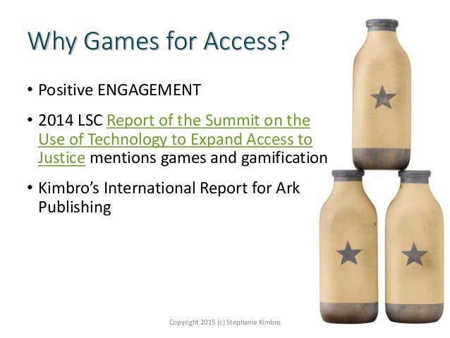 Why Games for Access? • Positive ENGAGEMENT • 2014 LSC Report of the Summit on the Use of Technology to Expand Access to J...