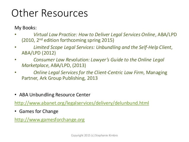 Other Resources My Books: • Virtual Law Practice: How to Deliver Legal Services Online, ABA/LPD (2010, 2nd edition forthco...