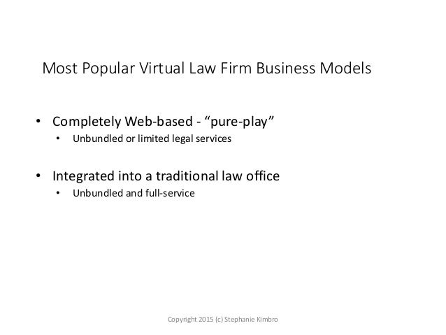 """Most Popular Virtual Law Firm Business Models • Completely Web-based - """"pure-play"""" • Unbundled or limited legal services •..."""