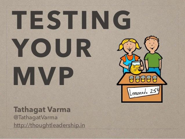 TESTING YOUR MVP Tathagat Varma @TathagatVarma http://thoughtleadership.in