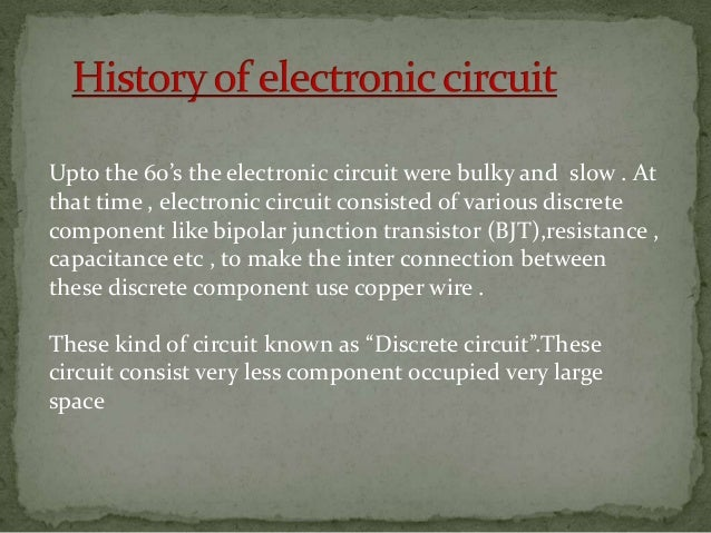 What is Integrated Circuit?Integrated Circuits contains several transistorsfabricated on a single chip.