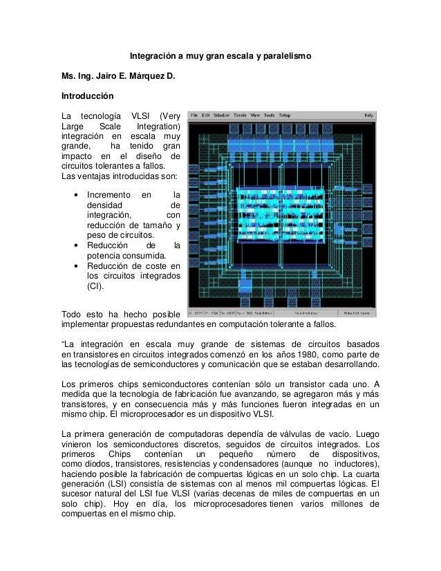 Integración a muy gran escala y paralelismo Ms. Ing. Jairo E. Márquez D. Introducción La tecnología VLSI (Very Large Scale...