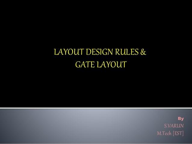 LAYOUT DESIGN RULES & GATE LAYOUT By S.VARUN M.Tech [EST]