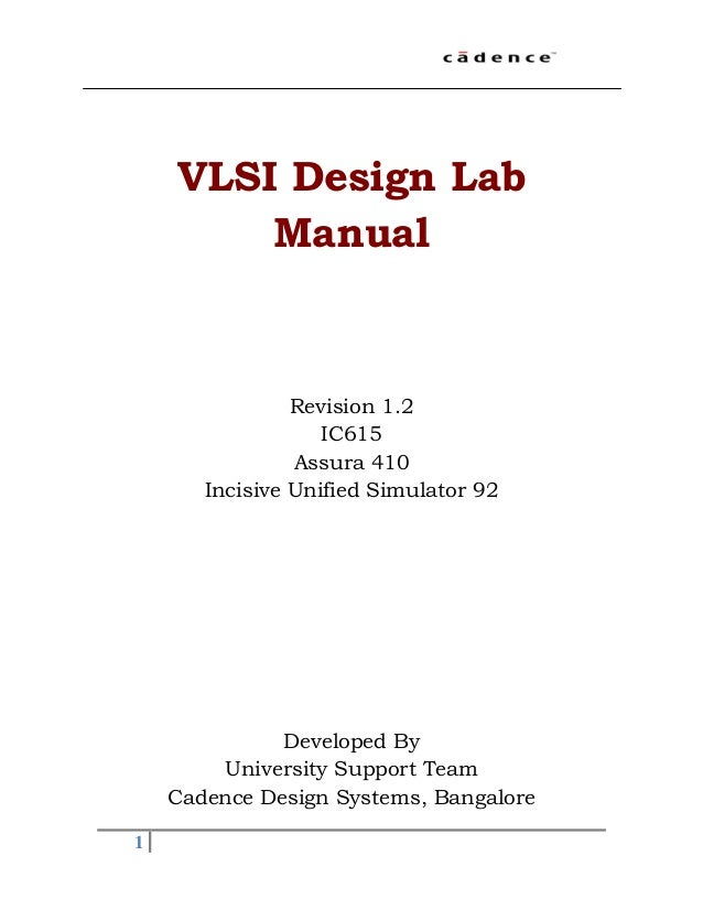 1 VLSI Design Lab Manual Revision 1.2 IC615 Assura 410 Incisive Unified Simulator 92 Developed By University Support Team ...