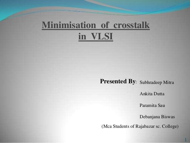 Minimisation of crosstalk in VLSI 1 Presented By: Subhradeep Mitra Ankita Dutta Paramita Sau Debanjana Biswas (Mca Student...