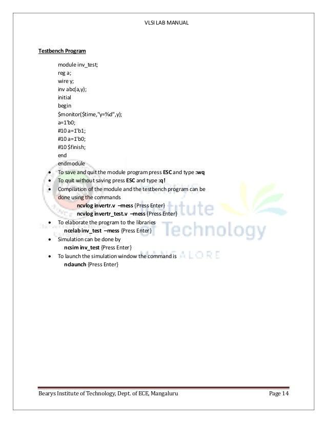 VLSI LAB MANUAL Bearys Institute of Technology, Dept. of ECE, Mangaluru Page 14 Testbench Program module inv_test; reg a; ...