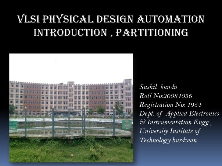 VLSI Physical Design Automation   Introduction , partitioning                    Sushil kundu                    Roll No:2...