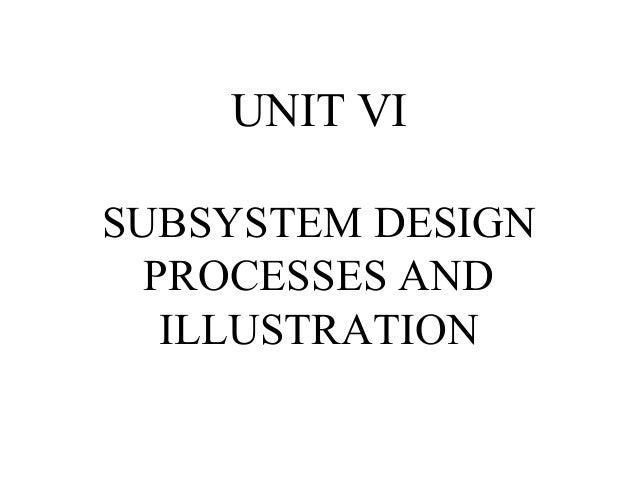 UNIT VI SUBSYSTEM DESIGN PROCESSES AND ILLUSTRATION