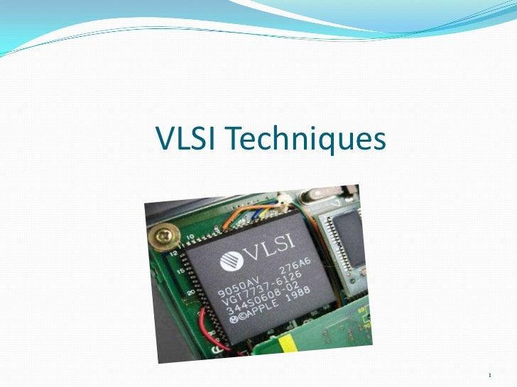 VLSI Techniques                  1
