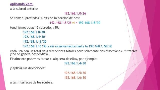 """Aplicando vlsm: a la subred anterior 192.168.1.0/26 Se toman """"prestados"""" 4 bits de la porción de host 192.168.1.8/26+4 = 1..."""