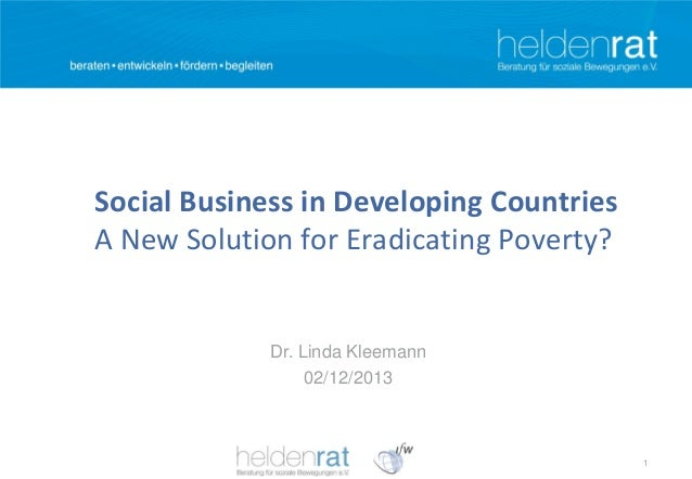 Social Business in Developing Countries A New Solution for Eradicating Poverty?  Dr. Linda Kleemann 02/12/2013  1