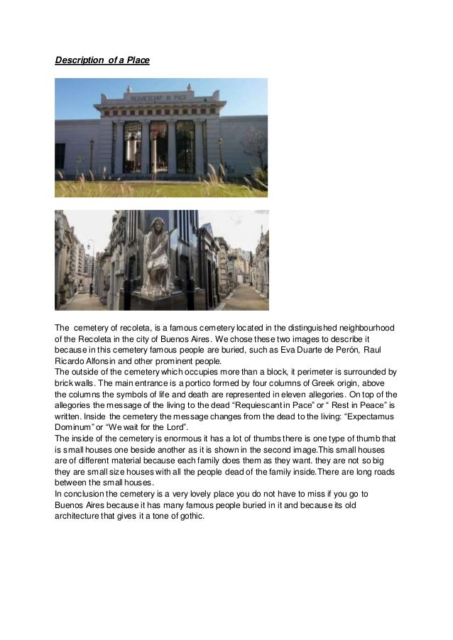 Description of a Place The cemetery of recoleta, is a famous cemetery located in the distinguished neighbourhood of the Re...